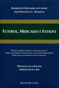 Futebol, Mercado e Estado: Projeto de recuperação, estabilização e desenvolvimento sustentável do futebol brasileiro: estrutura, governo e financiamento*