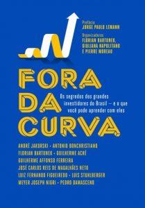 Fora da curva – Os segredos dos grandes investidores do Brasil – e o que você pode aprender com eles*