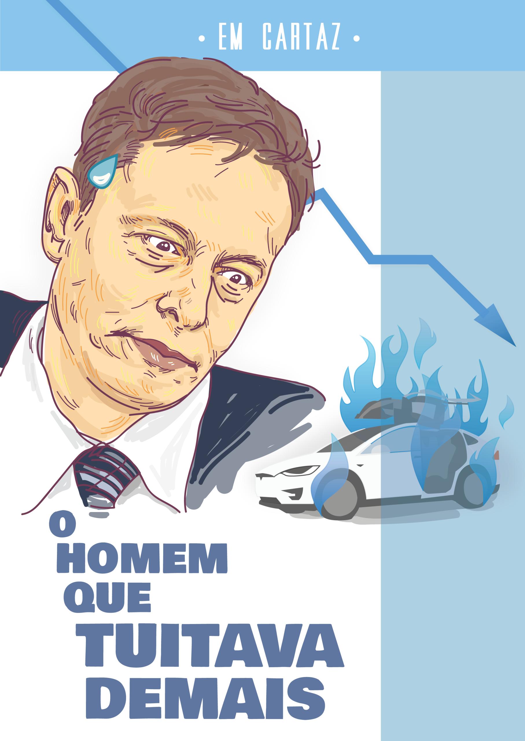 """Ilustração de Elon Musk com expressão tensa ao lado de um carro Tesla pegando fogo. Na imagem, está escrito """"Em cartaz: o homem que tuitava demais"""""""