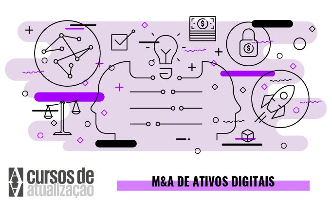 Curso de atualização: M&A de ativos digitais