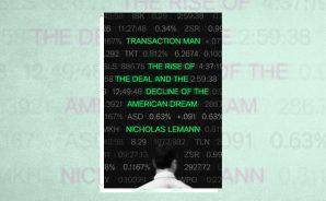 "Capa do livro: ""Transaction Man: The Rise of the Deal and the Decline of the American Dream"", de Nicholas Lemann"