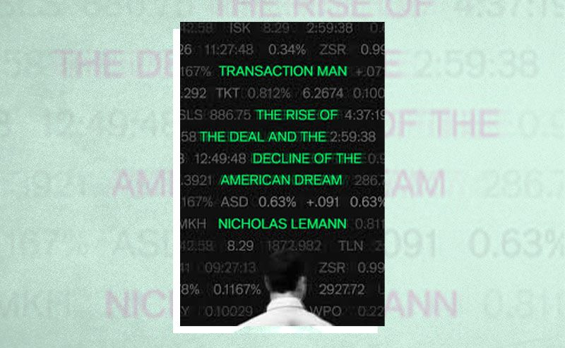 "Capa do livro: ""Transaction Man: The Rise of the Deal and the Decline of the American Dream"", de Nicholas Lemann"